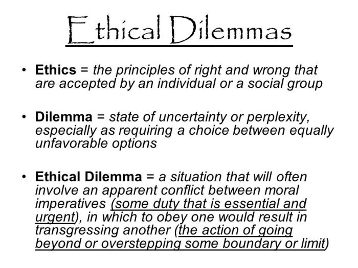 Ethical Dilemmas  = a situation that will often invlove an apparent conflict between moral imperatives, in which to obey one would result in transgressing another