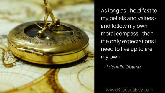As long as I hold fast to my beliefs and values - and follow my own moral compass - then the only expectations I need to live up to are my own. Michelle Obama.
