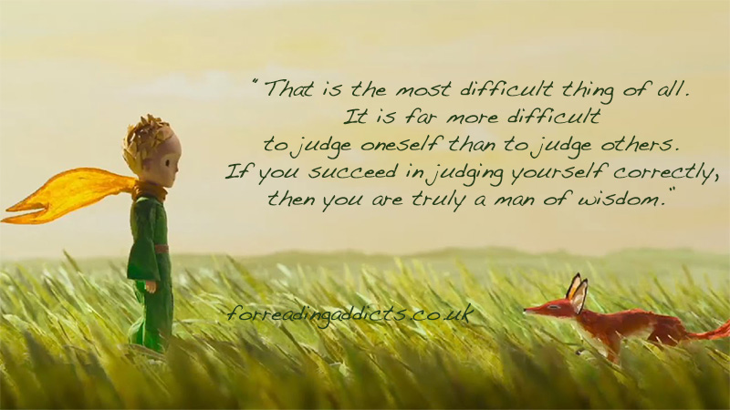 The Little Prince. If you succeed in judging yourself correctly, then you are truly a man of wisdom.