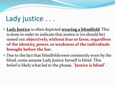 Lady Justice is often depicted wearing a blindfold