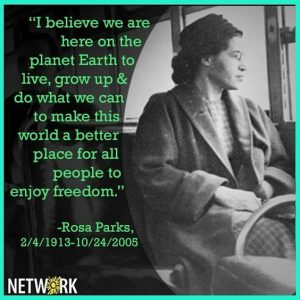 """Rosa Parks: """"I believe we are here on the planet Earth to live, grow up & do what we can to make this world a better place for all people to enjoy freedom."""""""