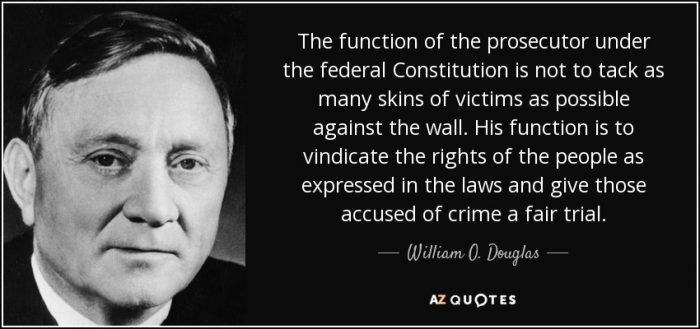 The function of the prosecutor under the federal constitution is not to tack as many skins of victims as possible against the wall. His function is to vindicate the rights of the people a expressed in the laws and gave those accused of crime a fair trial.