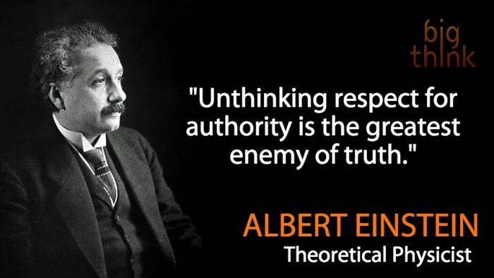 Unthinking respect for authority is the greastest enemy of truth - Albert Einstein