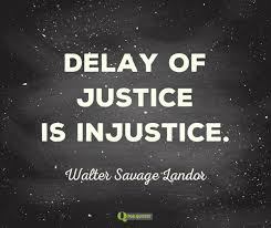 Delay of justice is injustice