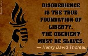 Disobedience is the true foundation of liberty. The obedient must be slaves. Henry David Thoreau