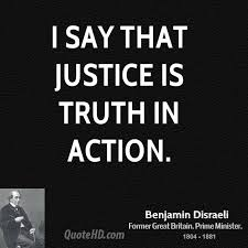 I say that justice is truth in action.