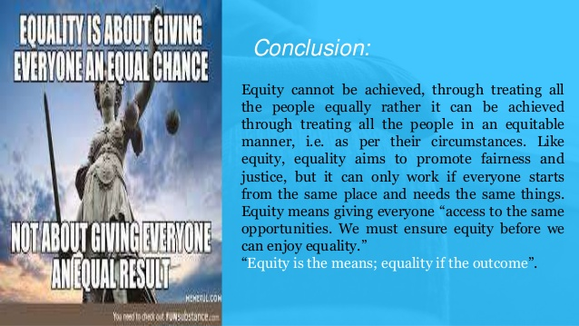 Equality is about giving everone an equal change not about giving everone an equal result