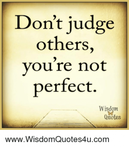 Dont judge others youre not perfect